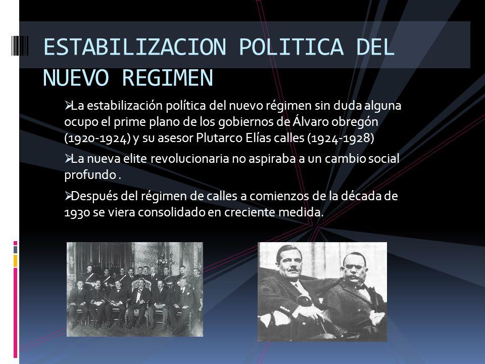 La estabilización política del nuevo régimen sin duda alguna ocupo el prime plano de los gobiernos de Álvaro obregón (1920-1924) y su asesor Plutarco
