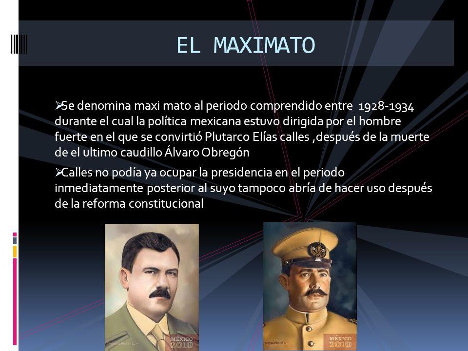 Se denomina maxi mato al periodo comprendido entre 1928-1934 durante el cual la política mexicana estuvo dirigida por el hombre fuerte en el que se co