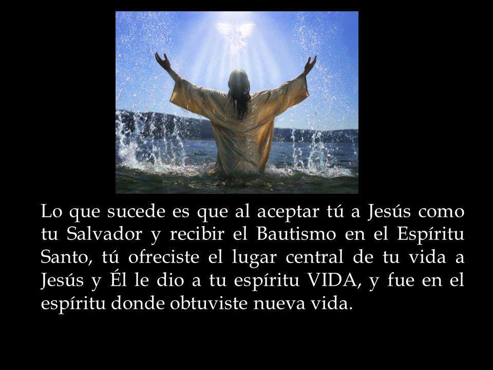 Lo que sucede es que al aceptar tú a Jesús como tu Salvador y recibir el Bautismo en el Espíritu Santo, tú ofreciste el lugar central de tu vida a Jes