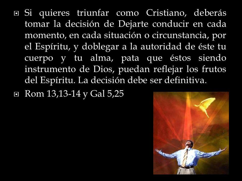 Si quieres triunfar como Cristiano, deberás tomar la decisión de Dejarte conducir en cada momento, en cada situación o circunstancia, por el Espíritu,