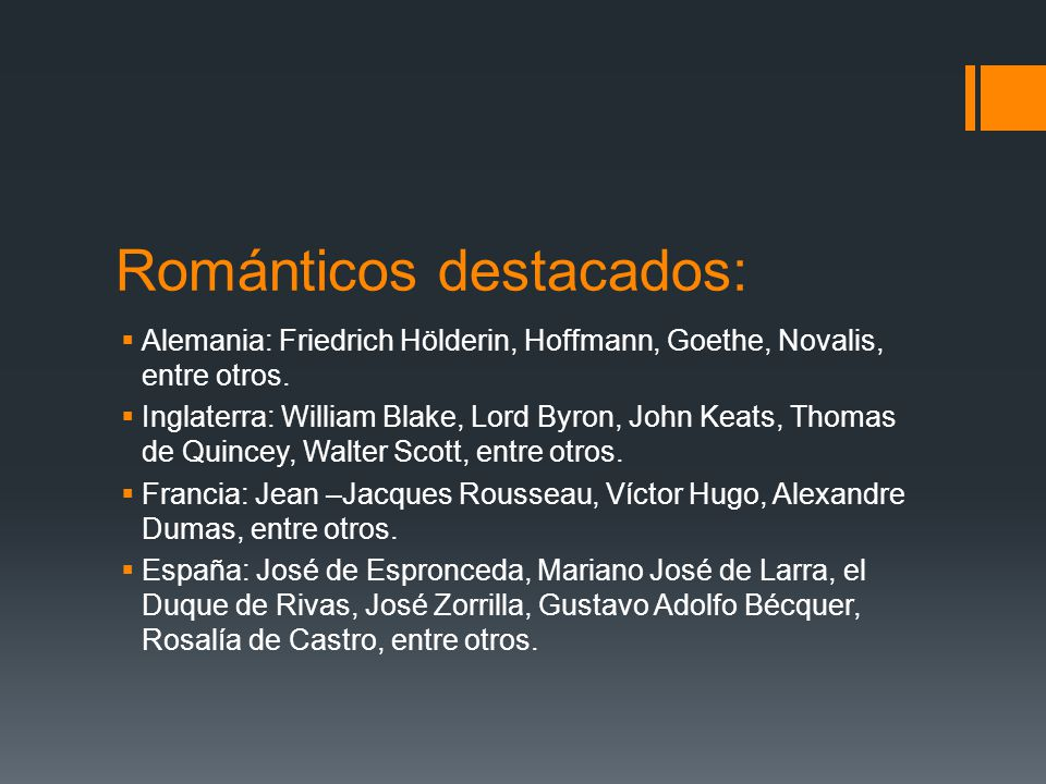 Románticos destacados: Alemania: Friedrich Hölderin, Hoffmann, Goethe, Novalis, entre otros. Inglaterra: William Blake, Lord Byron, John Keats, Thomas