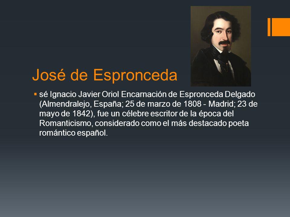 José de Espronceda sé Ignacio Javier Oriol Encarnación de Espronceda Delgado (Almendralejo, España; 25 de marzo de 1808 - Madrid; 23 de mayo de 1842),