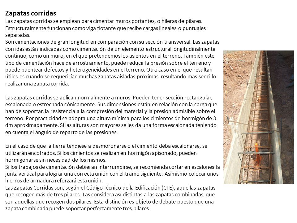Zapatas corridas Las zapatas corridas se emplean para cimentar muros portantes, o hileras de pilares.