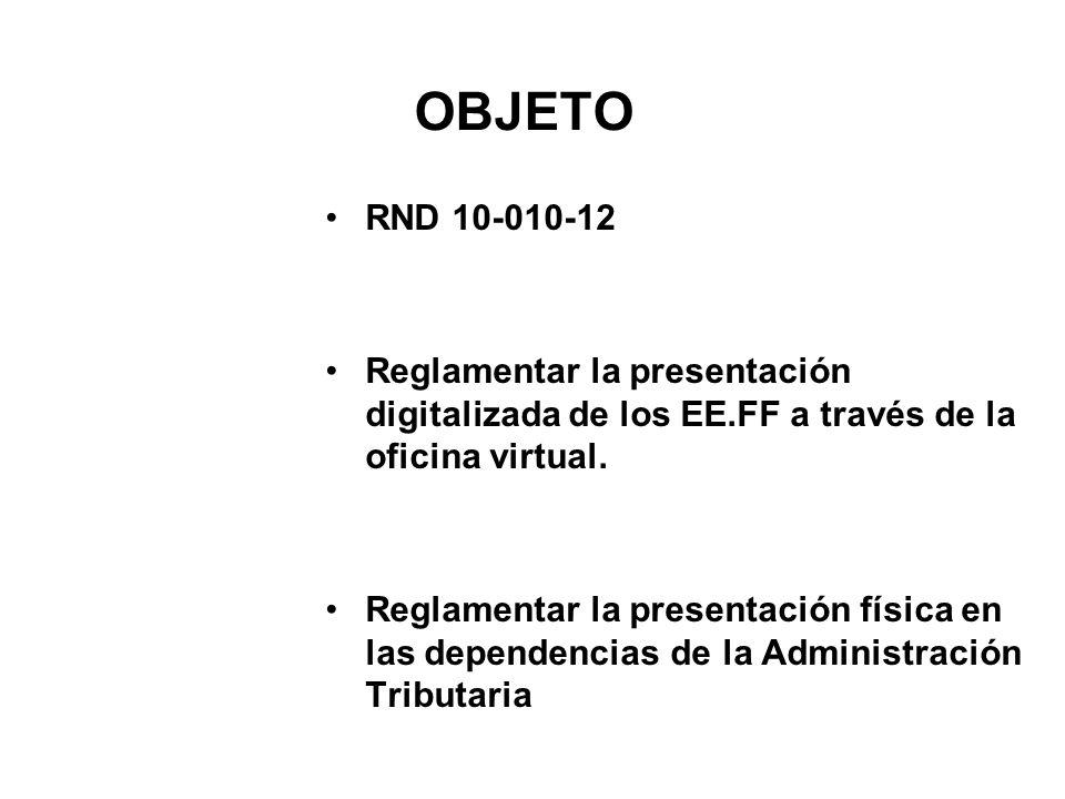 OBJETO RND 10-010-12 Reglamentar la presentación digitalizada de los EE.FF a través de la oficina virtual.