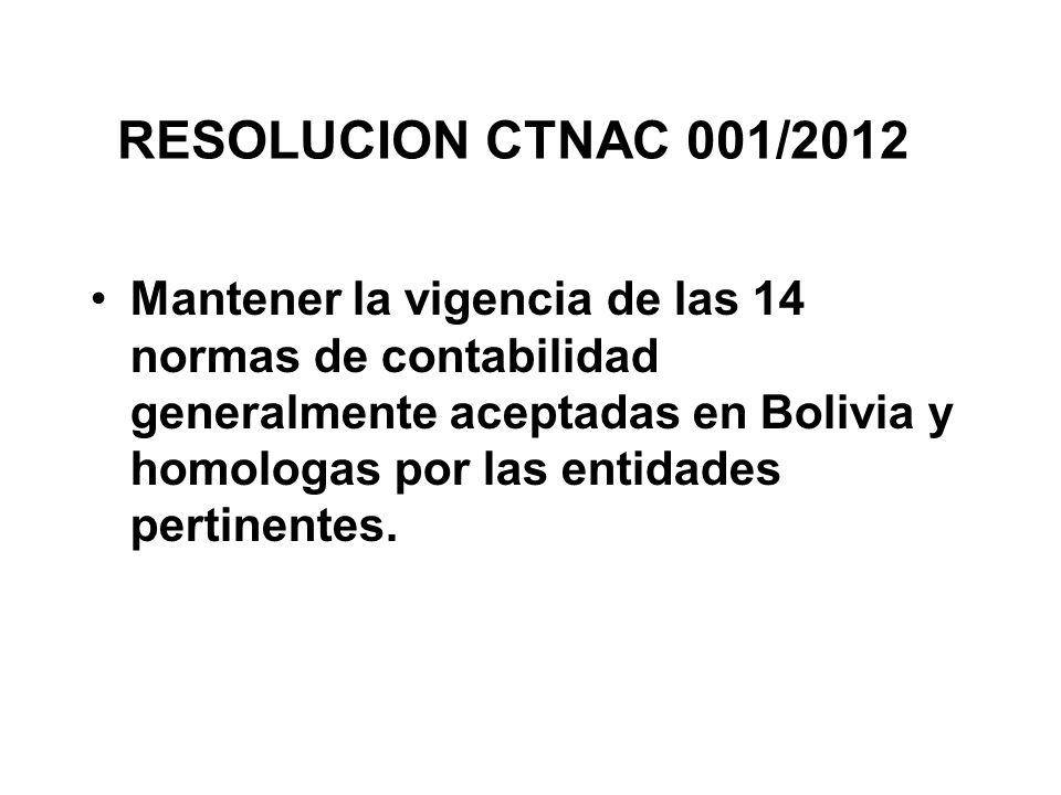RESOLUCION CTNAC 001/2012 Mantener la vigencia de las 14 normas de contabilidad generalmente aceptadas en Bolivia y homologas por las entidades pertinentes.