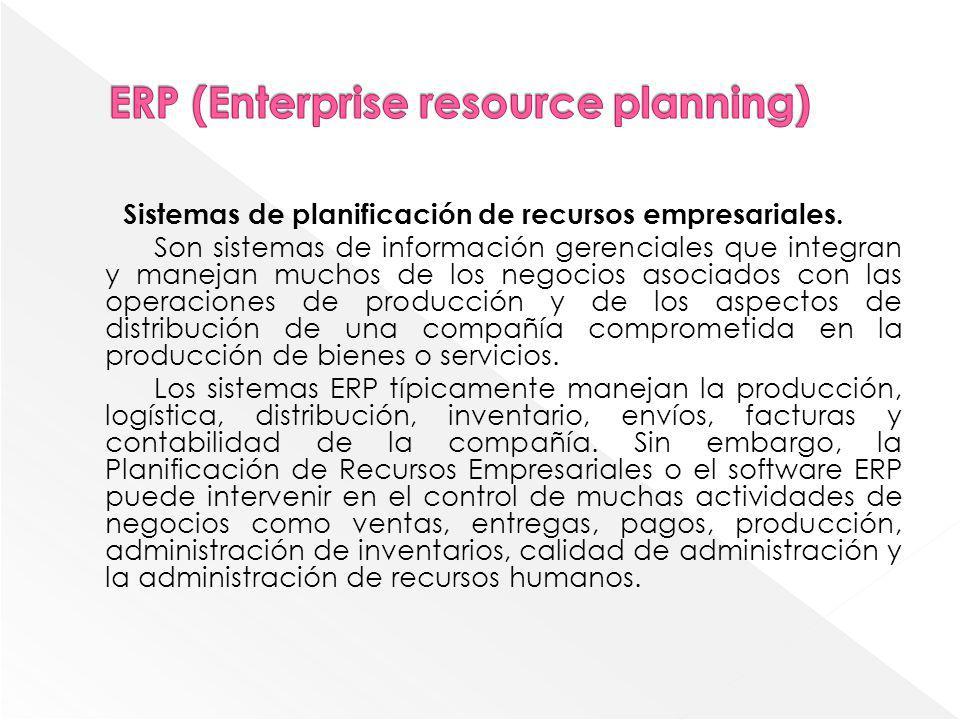 Sistemas de planificación de recursos empresariales. Son sistemas de información gerenciales que integran y manejan muchos de los negocios asociados c