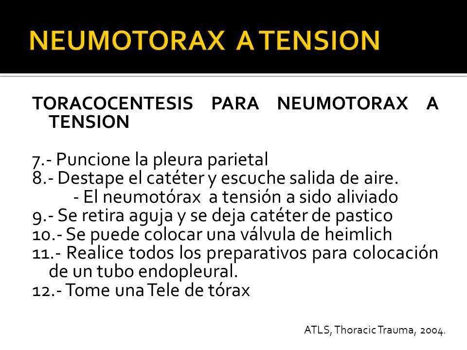TORACOCENTESIS PARA NEUMOTORAX A TENSION 7.- Puncione la pleura parietal 8.- Destape el catéter y escuche salida de aire. - El neumotórax a tensión a