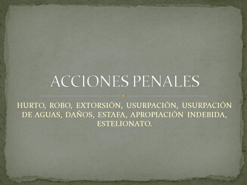 HURTO, ROBO, EXTORSIÓN, USURPACIÓN, USURPACIÓN DE AGUAS, DAÑOS, ESTAFA, APROPIACIÓN INDEBIDA, ESTELIONATO.