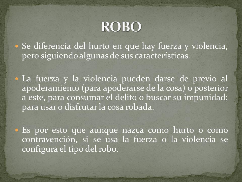 Se diferencia del hurto en que hay fuerza y violencia, pero siguiendo algunas de sus características.