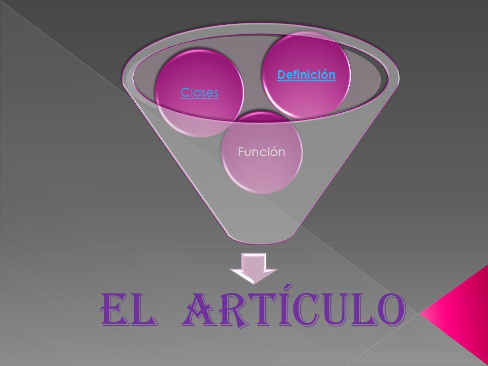 EL ARTÍCULO Función Clases Definición