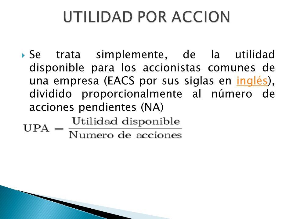 Se trata simplemente, de la utilidad disponible para los accionistas comunes de una empresa (EACS por sus siglas en inglés), dividido proporcionalment