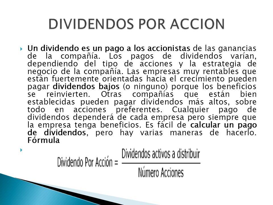 Un dividendo es un pago a los accionistas de las ganancias de la compañía. Los pagos de dividendos varían, dependiendo del tipo de acciones y la estra