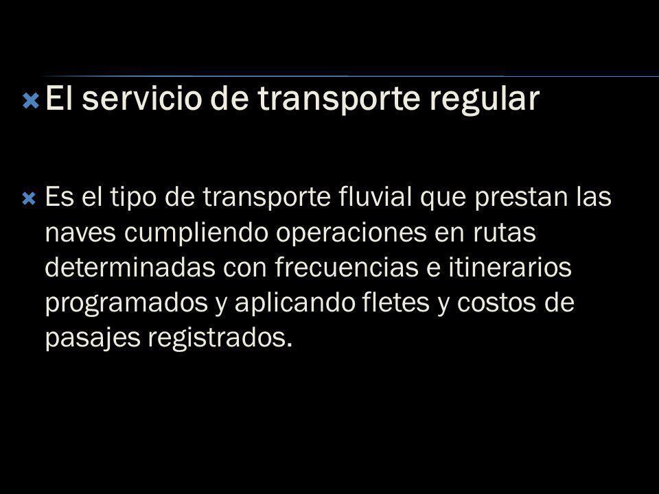 El servicio de transporte irregular Es el tipo de transporte fluvial que no obedece a itinerarios y que actúan de acuerdo a la oferta y demanda de pasajeros y/o carga; generalmente operan bajo contratos especiales en la movilización de carga a su total capacidad de acuerdo a las reglas del mercado.