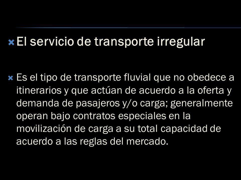 El servicio de transporte irregular Es el tipo de transporte fluvial que no obedece a itinerarios y que actúan de acuerdo a la oferta y demanda de pas
