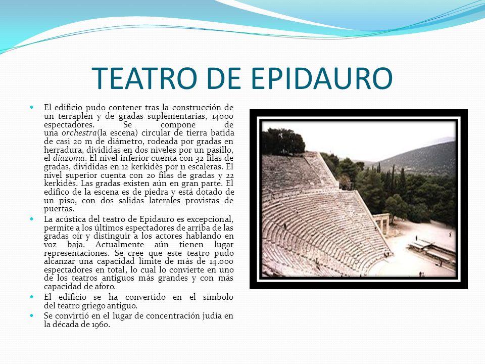 TEATRO DE EPIDAURO El edificio pudo contener tras la construcción de un terraplén y de gradas suplementarias, 14000 espectadores. Se compone de una or