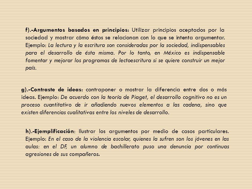 f).-Argumentos basados en principios: Utilizar principios aceptados por la sociedad y mostrar cómo éstos se relacionan con lo que se intenta argumenta