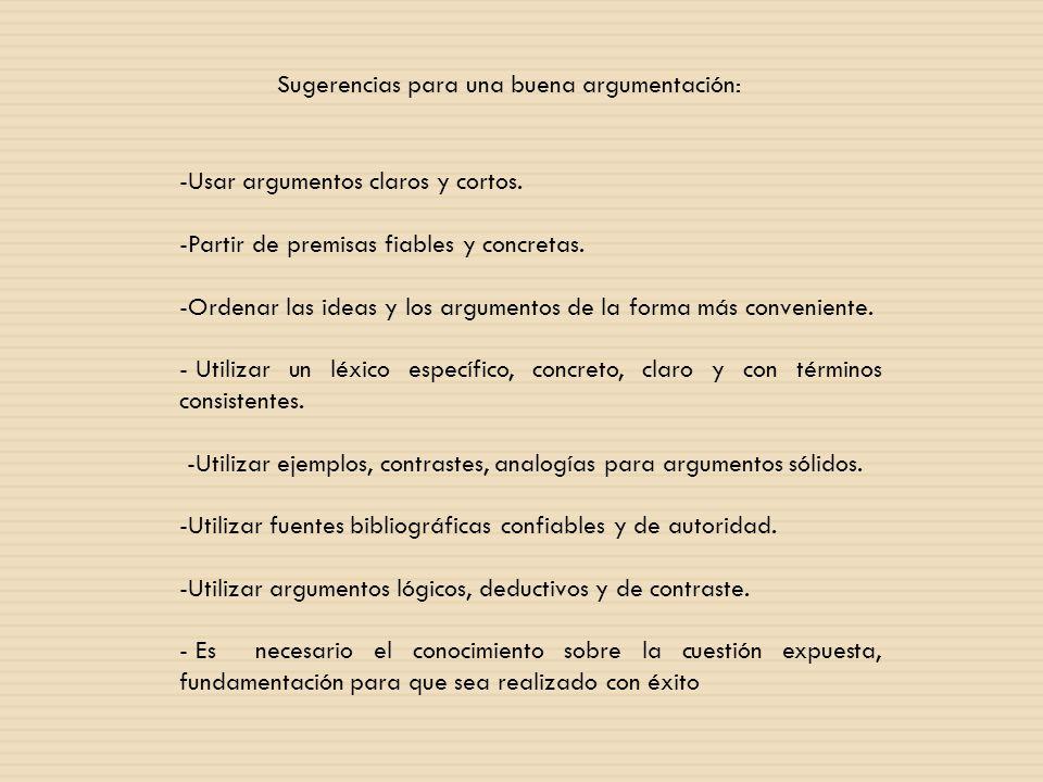-Usar argumentos claros y cortos. -Partir de premisas fiables y concretas. -Ordenar las ideas y los argumentos de la forma más conveniente. - Utilizar