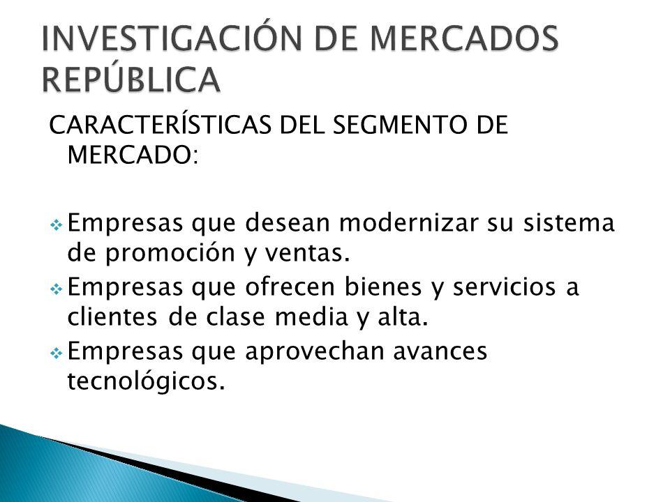 CARACTERÍSTICAS DEL SEGMENTO DE MERCADO: Empresas que desean modernizar su sistema de promoción y ventas. Empresas que ofrecen bienes y servicios a cl