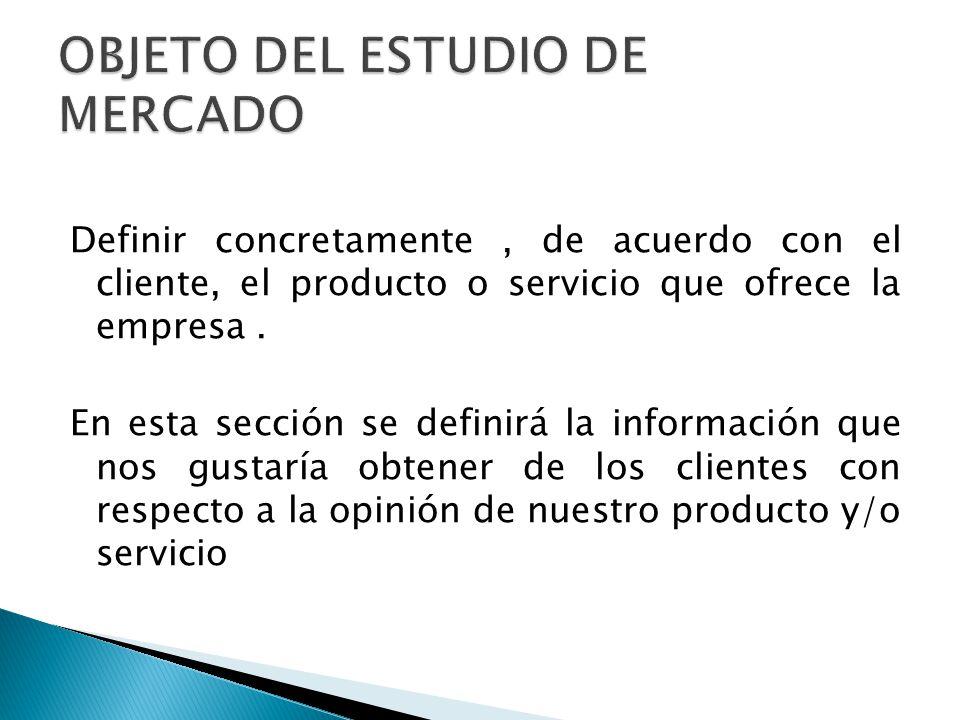 Definir concretamente, de acuerdo con el cliente, el producto o servicio que ofrece la empresa. En esta sección se definirá la información que nos gus