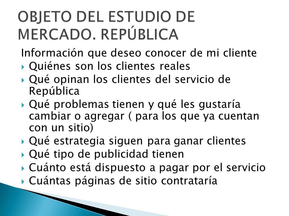 Información que deseo conocer de mi cliente Quiénes son los clientes reales Qué opinan los clientes del servicio de República Qué problemas tienen y q