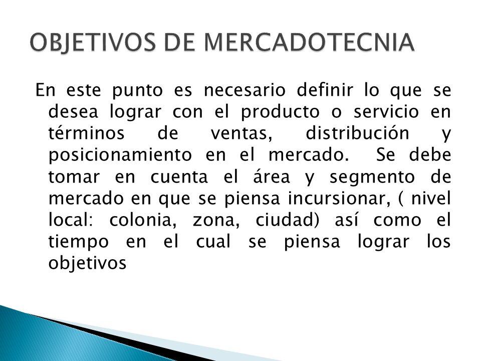 En este punto es necesario definir lo que se desea lograr con el producto o servicio en términos de ventas, distribución y posicionamiento en el merca