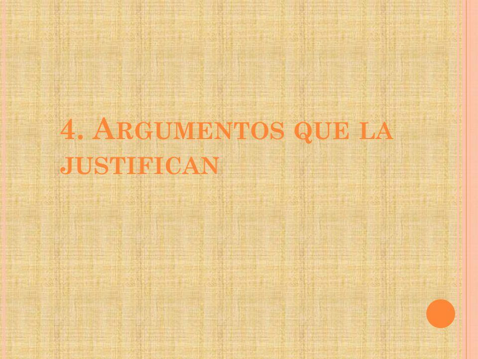 4. A RGUMENTOS QUE LA JUSTIFICAN