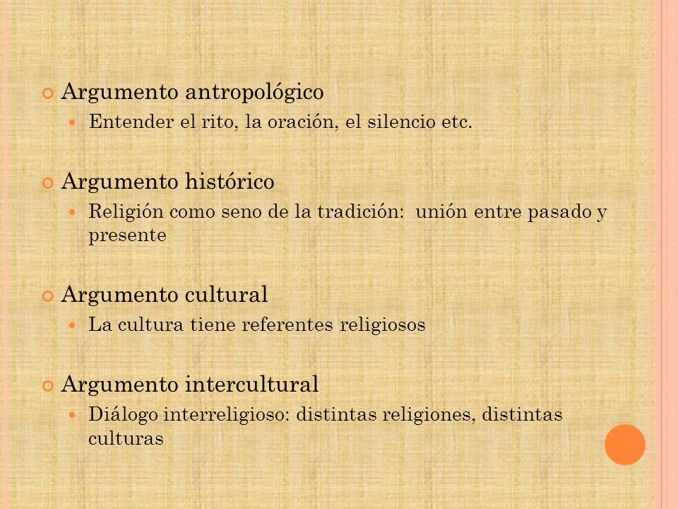 Argumento antropológico Entender el rito, la oración, el silencio etc. Argumento histórico Religión como seno de la tradición: unión entre pasado y pr