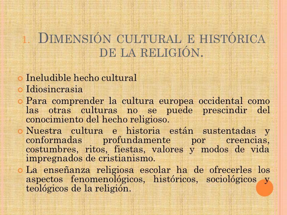 1. D IMENSIÓN CULTURAL E HISTÓRICA DE LA RELIGIÓN. Ineludible hecho cultural Idiosincrasia Para comprender la cultura europea occidental como las otra