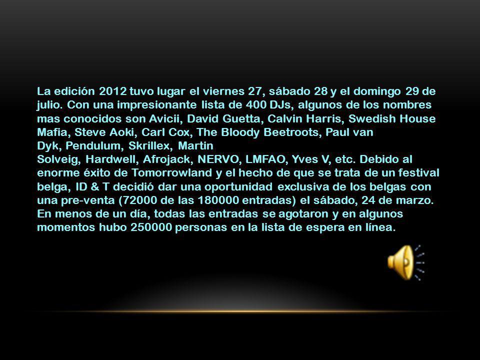 La edición 2012 tuvo lugar el viernes 27, sábado 28 y el domingo 29 de julio. Con una impresionante lista de 400 DJs, algunos de los nombres mas conoc
