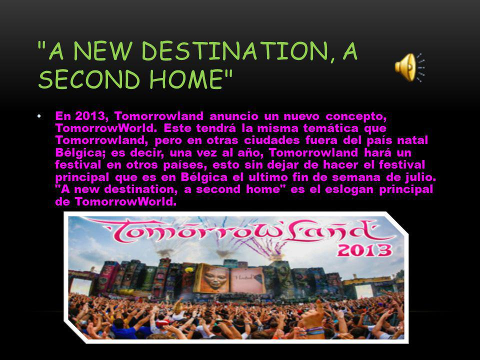 A NEW DESTINATION, A SECOND HOME En 2013, Tomorrowland anuncio un nuevo concepto, TomorrowWorld.