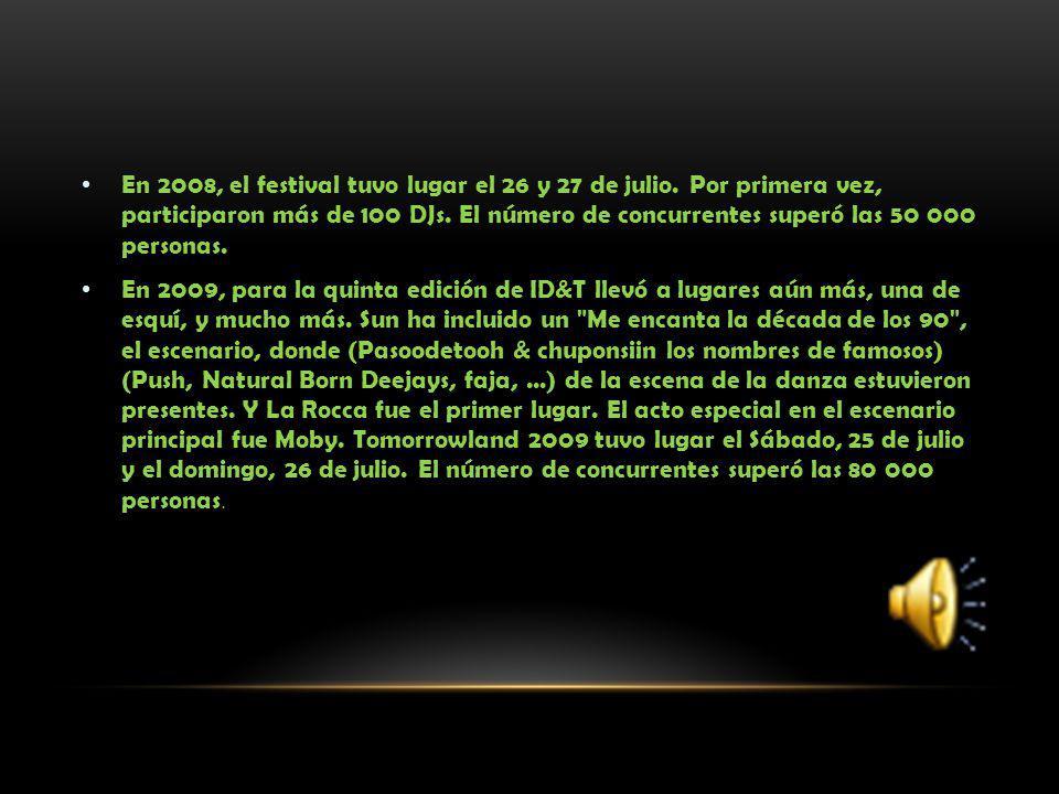 En 2008, el festival tuvo lugar el 26 y 27 de julio. Por primera vez, participaron más de 100 DJs. El número de concurrentes superó las 50 000 persona