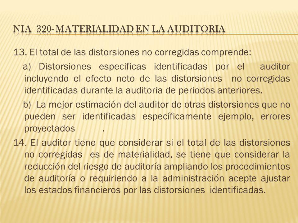 13. El total de las distorsiones no corregidas comprende: a) Distorsiones especificas identificadas por el auditor incluyendo el efecto neto de las di