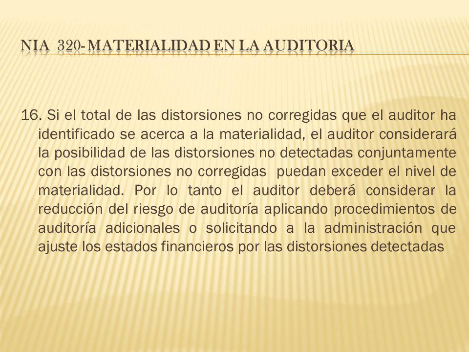 16. Si el total de las distorsiones no corregidas que el auditor ha identificado se acerca a la materialidad, el auditor considerará la posibilidad de