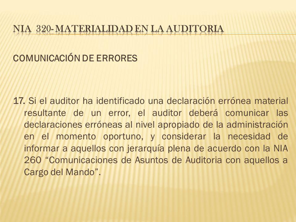 COMUNICACIÓN DE ERRORES 17. Si el auditor ha identificado una declaración errónea material resultante de un error, el auditor deberá comunicar las dec