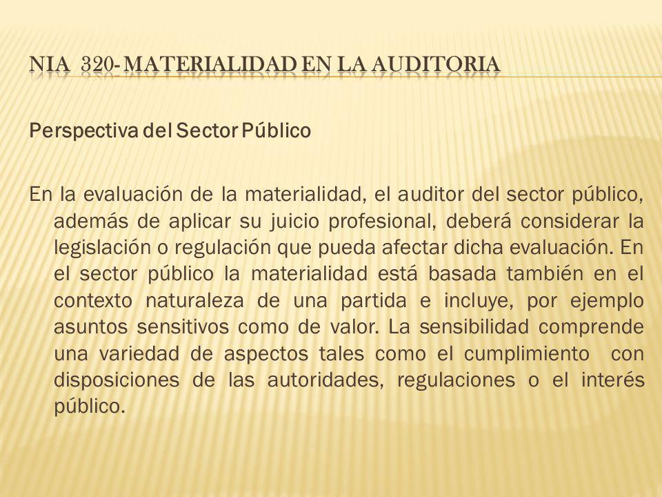 Perspectiva del Sector Público En la evaluación de la materialidad, el auditor del sector público, además de aplicar su juicio profesional, deberá con