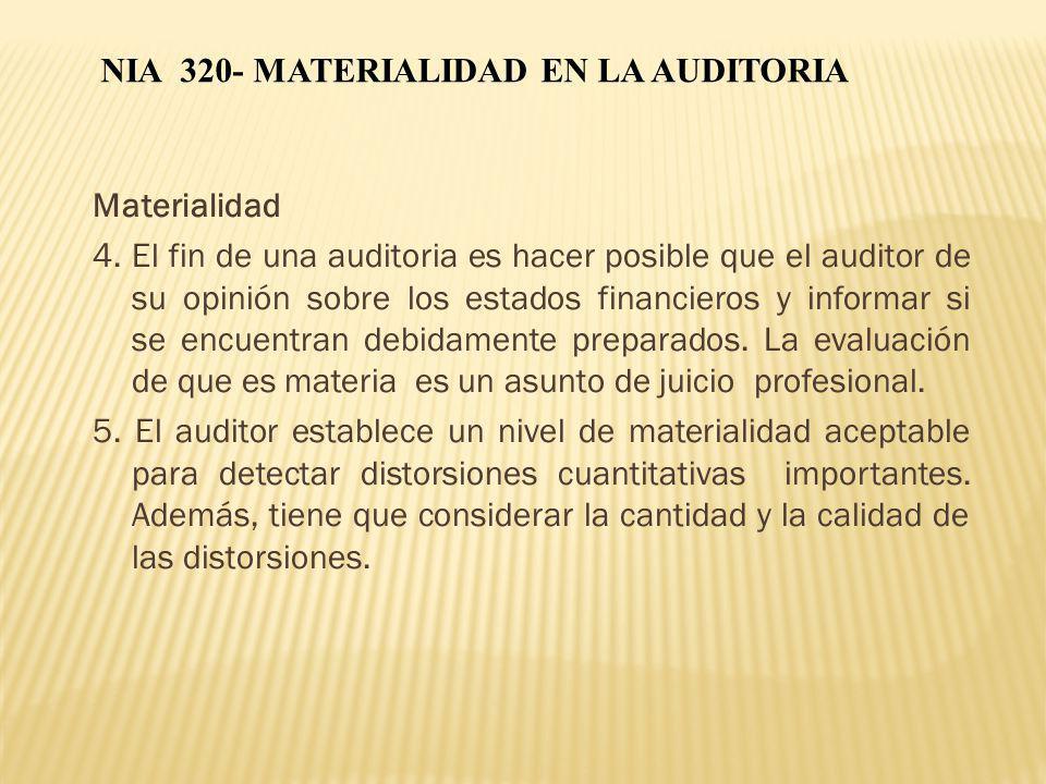 Materialidad 4. El fin de una auditoria es hacer posible que el auditor de su opinión sobre los estados financieros y informar si se encuentran debida