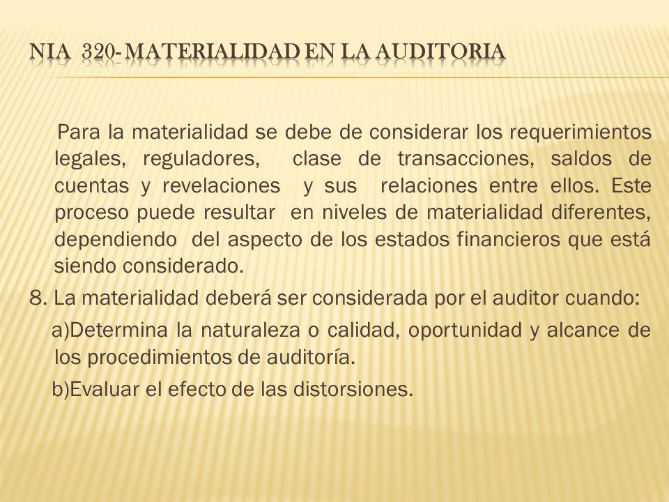Para la materialidad se debe de considerar los requerimientos legales, reguladores, clase de transacciones, saldos de cuentas y revelaciones y sus rel
