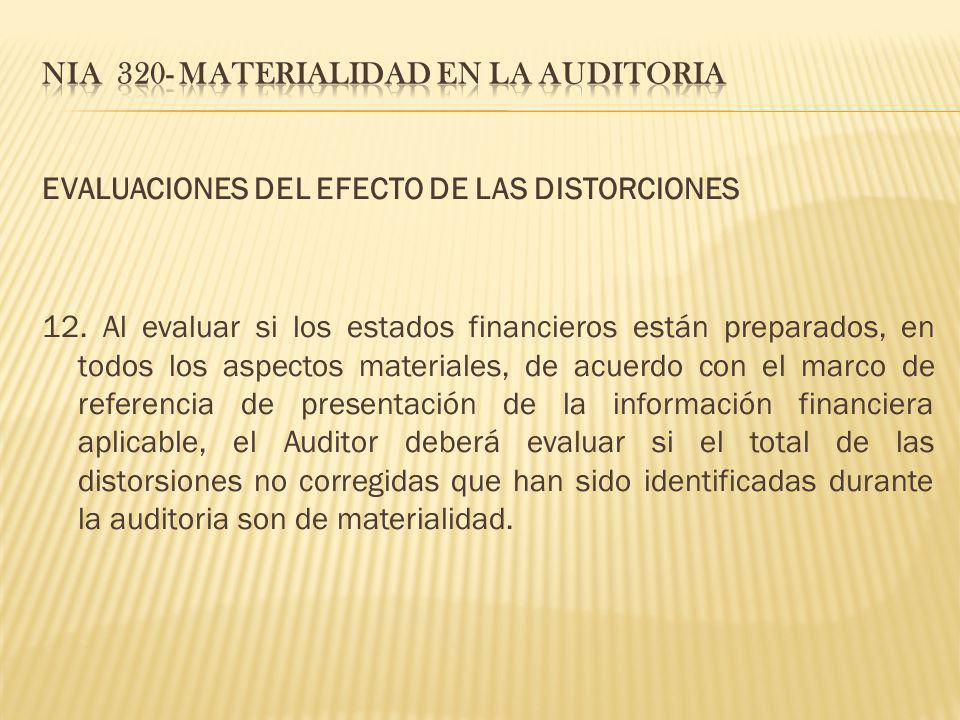 EVALUACIONES DEL EFECTO DE LAS DISTORCIONES 12. Al evaluar si los estados financieros están preparados, en todos los aspectos materiales, de acuerdo c