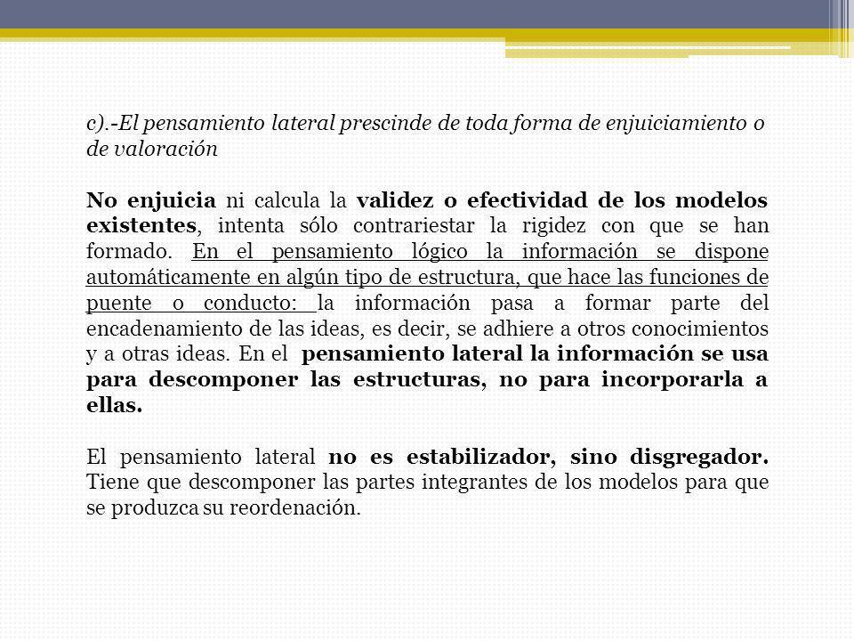 c).-El pensamiento lateral prescinde de toda forma de enjuiciamiento o de valoración No enjuicia ni calcula la validez o efectividad de los modelos ex