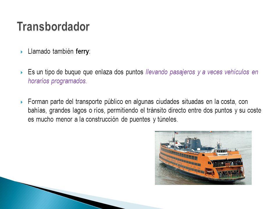 Llamado también ferry : Es un tipo de buque que enlaza dos puntos llevando pasajeros y a veces vehículos en horarios programados. Forman parte del tra