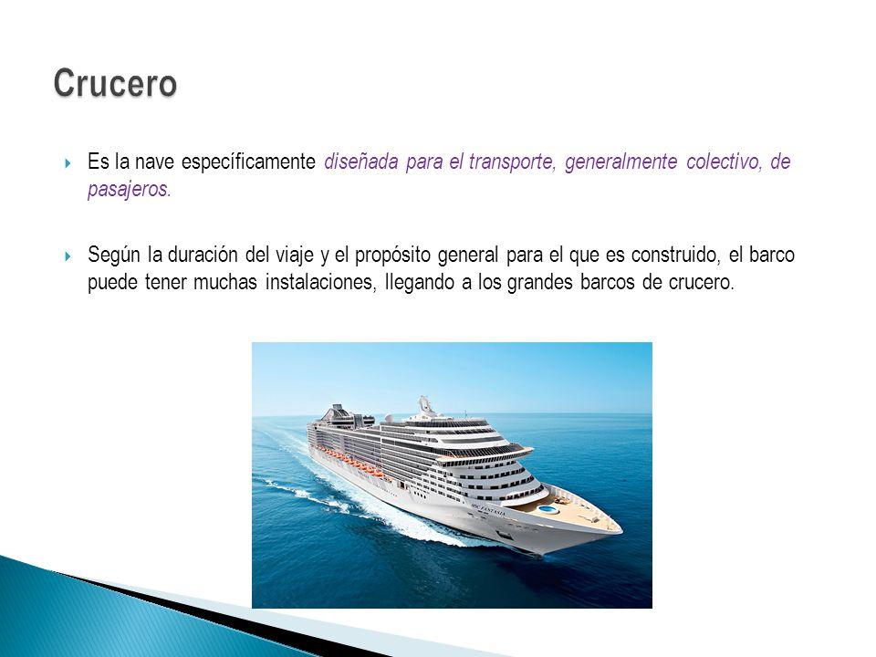 Es la nave específicamente diseñada para el transporte, generalmente colectivo, de pasajeros. Según la duración del viaje y el propósito general para