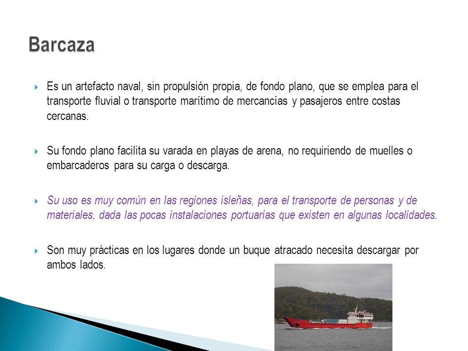 Es un artefacto naval, sin propulsión propia, de fondo plano, que se emplea para el transporte fluvial o transporte marítimo de mercancías y pasajeros