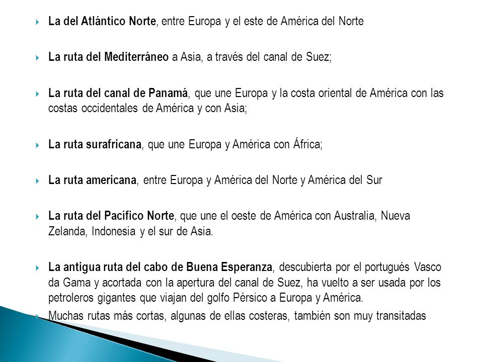 La del Atlántico Norte, entre Europa y el este de América del Norte La ruta del Mediterráneo a Asia, a través del canal de Suez; La ruta del canal de