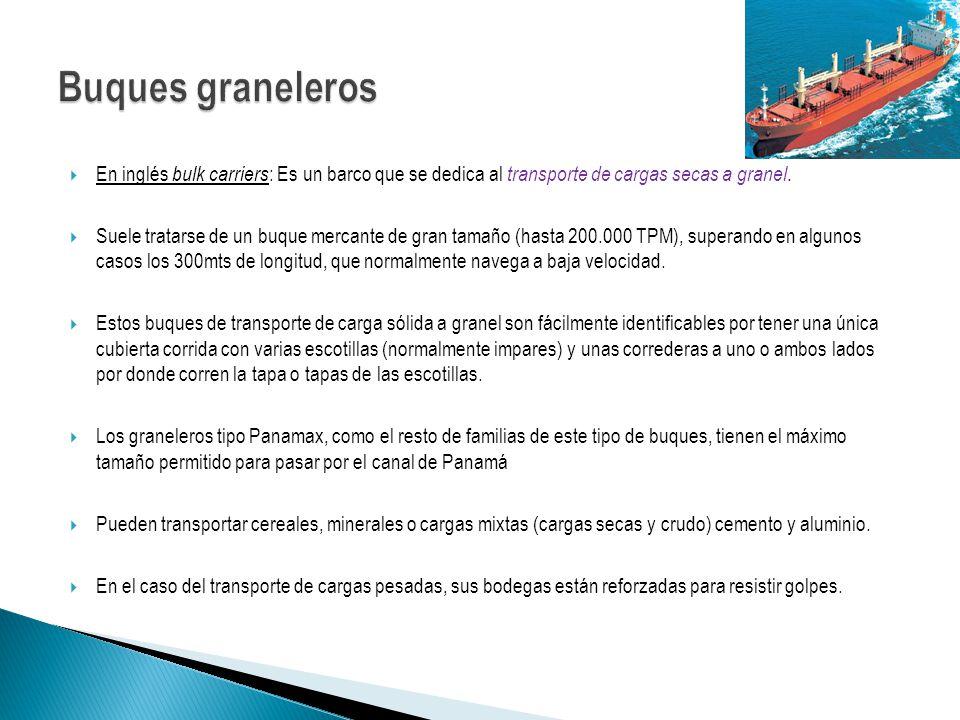 Son los buques encargados de transportar carga en contenedores estandarizados Se utilizan para transportar todo tipo de mercancías por todo el mundo.