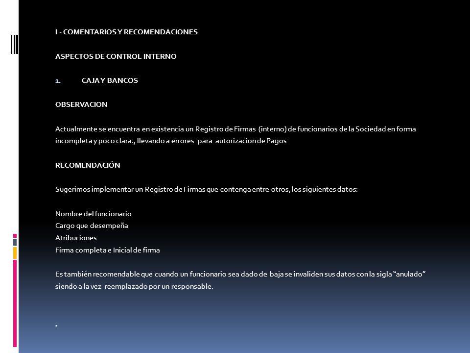 I - COMENTARIOS Y RECOMENDACIONES ASPECTOS DE CONTROL INTERNO 1. CAJA Y BANCOS OBSERVACION Actualmente se encuentra en existencia un Registro de Firma