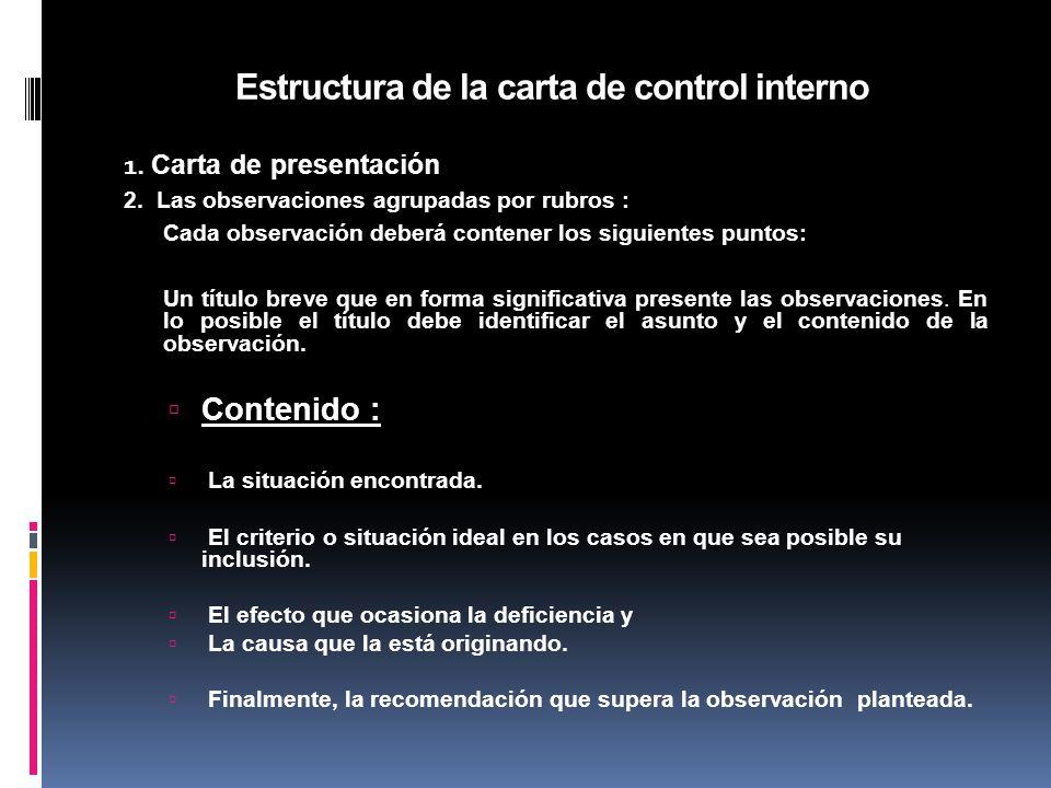 Estructura de la carta de control interno 1. Carta de presentación 2. Las observaciones agrupadas por rubros : Cada observación deberá contener los si