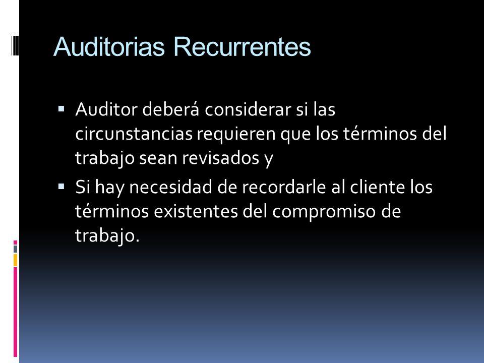 Auditorias Recurrentes Auditor deberá considerar si las circunstancias requieren que los términos del trabajo sean revisados y Si hay necesidad de rec