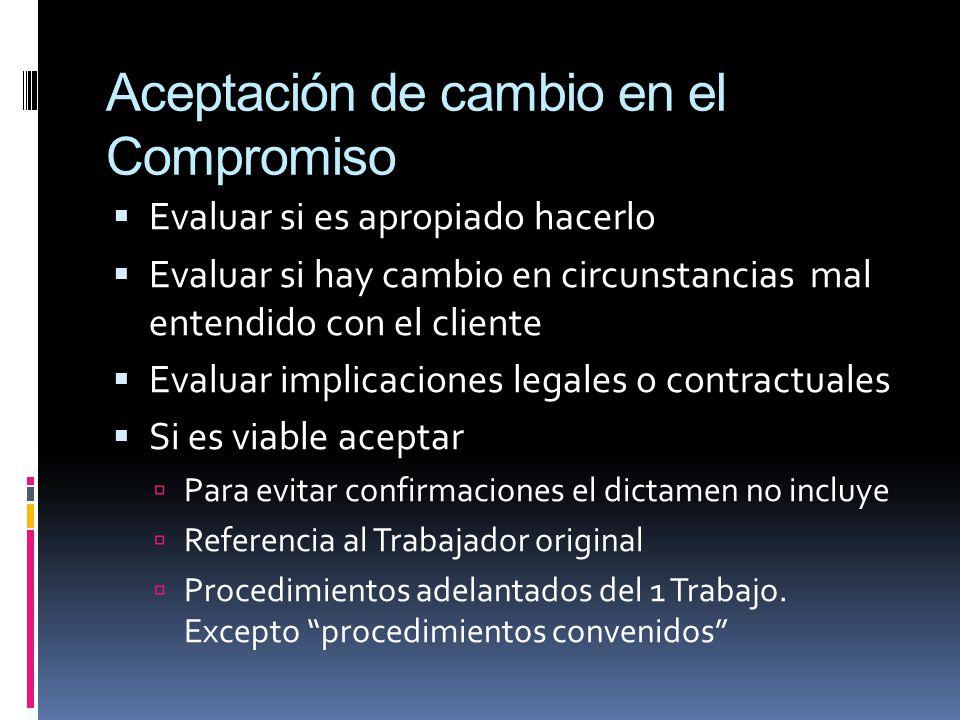 Aceptación de cambio en el Compromiso Evaluar si es apropiado hacerlo Evaluar si hay cambio en circunstancias mal entendido con el cliente Evaluar imp