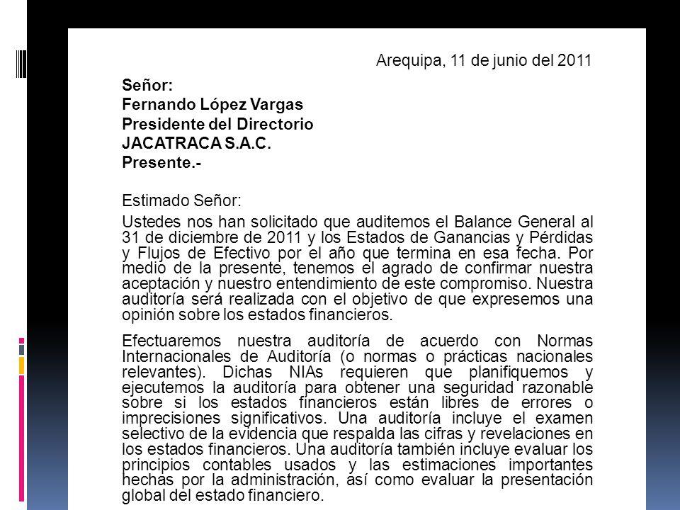 Arequipa, 11 de junio del 2011 Señor: Fernando López Vargas Presidente del Directorio JACATRACA S.A.C. Presente.- Estimado Señor: Ustedes nos han soli