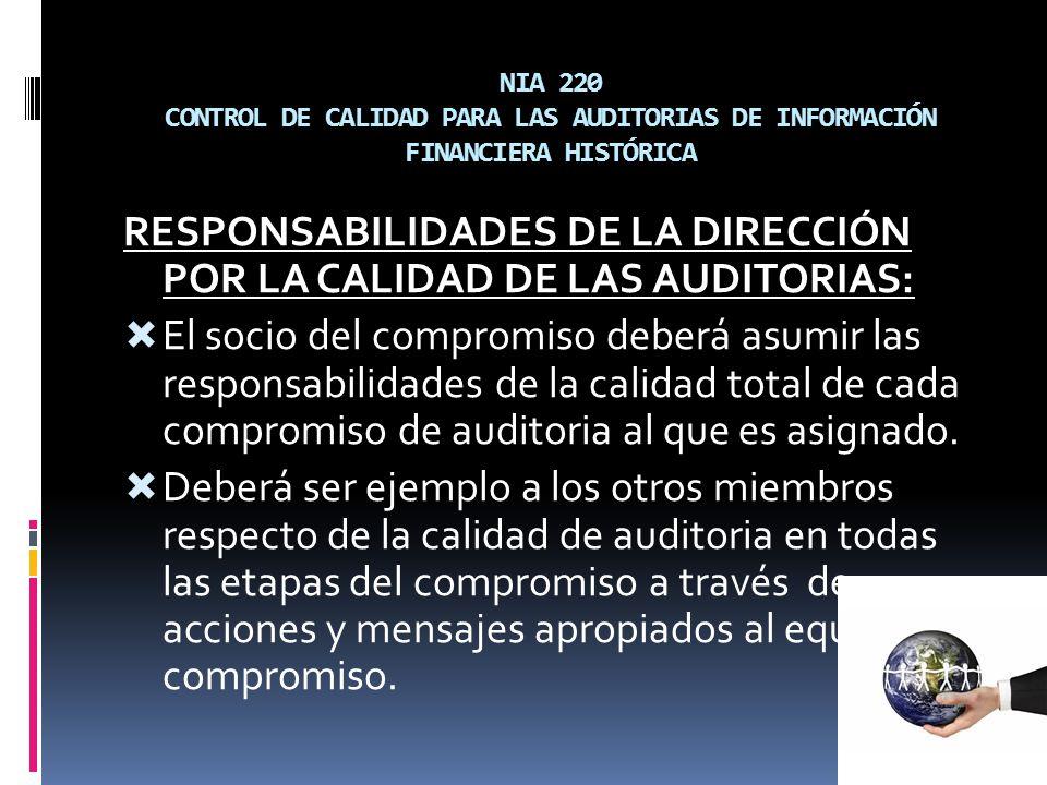 NIA 220 CONTROL DE CALIDAD PARA LAS AUDITORIAS DE INFORMACIÓN FINANCIERA HISTÓRICA RESPONSABILIDADES DE LA DIRECCIÓN POR LA CALIDAD DE LAS AUDITORIAS: